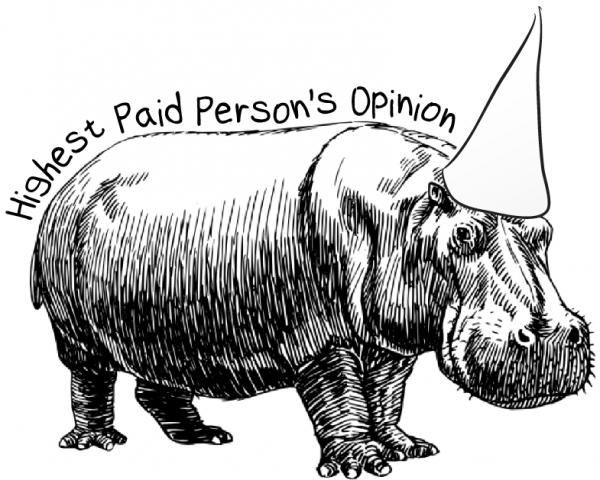 HiPPO = Highest Paid Person's Opinion