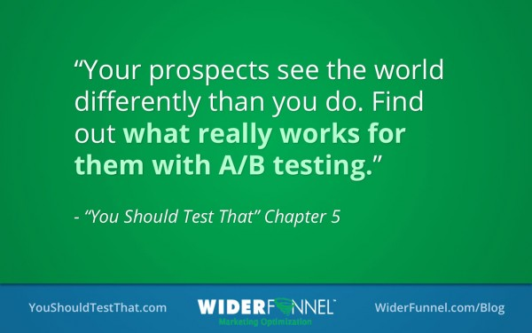 Your prospects see the world differently than you do. AB test to find out what works for them.