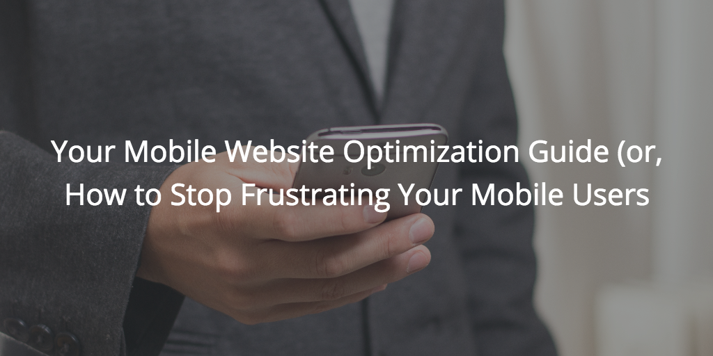 Your mobile website optimization guide (or, how to stop frustrating your mobile users) - WiderFunnel Blog