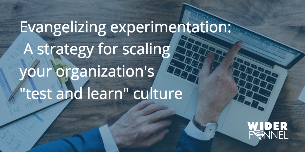 Evangelising experimentation: A strategy for scaling your organisation's test and learn culture